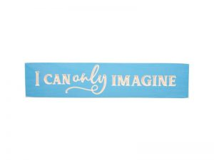 "ENGRAVED WOOD SIGN ""I CAN ONLY IMAGINE"" ISLAND BLUE 3.5X16"