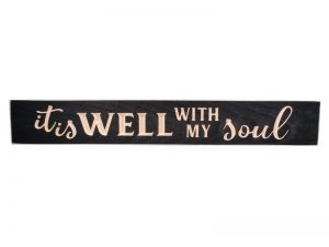 "ENGRAVED WOOD SIGN ""IT IS WELL WITH MY SOUL"" BLACK 3.5X24"